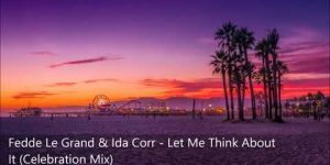 Fedde Le Grand & Ida Corr - Let Me Think About It (Celebration Mix) [HQ UNRELEASED]